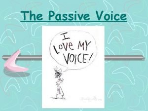 The Passive Voice What is the passive English