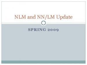 NLM and NNLM Update SPRING 2009 Pub Med