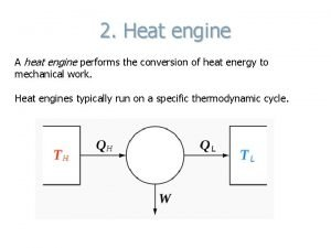 2 Heat engine A heat engine performs the