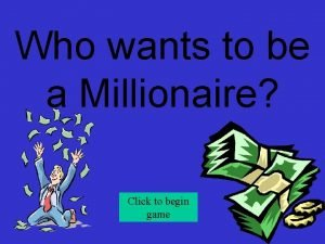Who wants to be a Millionaire Click to
