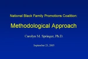 National Black Family Promotions Coalition Methodological Approach Carolyn