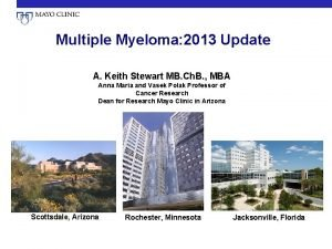 Multiple Myeloma 2013 Update A Keith Stewart MB