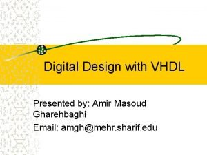 Digital Design with VHDL Presented by Amir Masoud