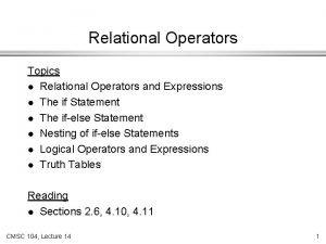 Relational Operators Topics l Relational Operators and Expressions