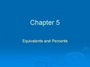Chapter 5 Equivalents and Percents Percent Percent means