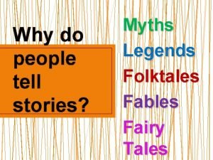 Why do people tell stories Myths Legends Folktales
