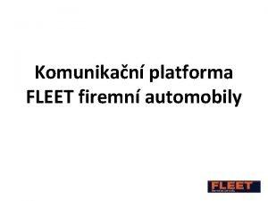 Komunikan platforma FLEET firemn automobily PREZENTACE KOMUNIKAN PLATFORMY