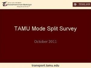 TAMU Mode Split Survey October 2011 transport tamu