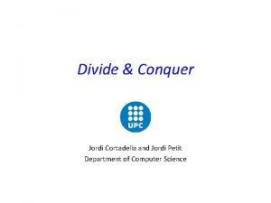 Divide Conquer Jordi Cortadella and Jordi Petit Department