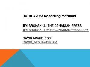 JOUR 5206 Reporting Methods JIM BRONSKILL THE CANADIAN