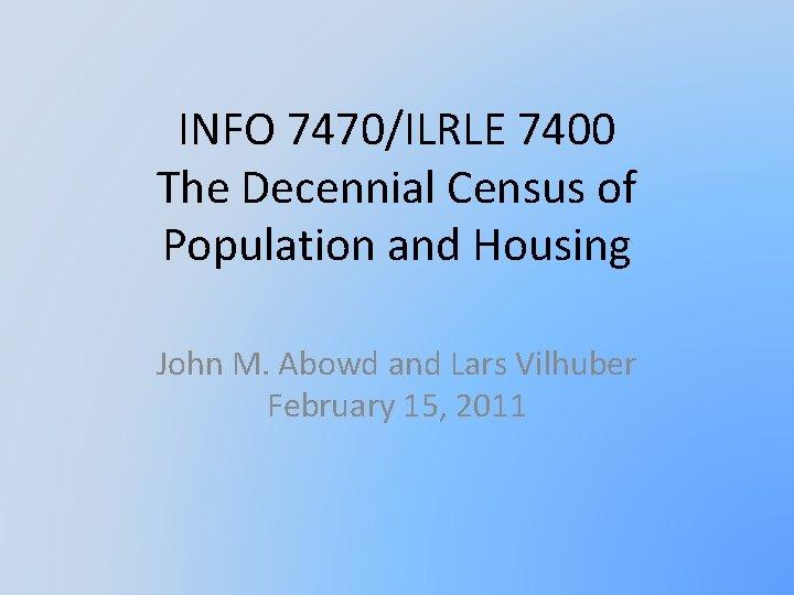 INFO 7470ILRLE 7400 The Decennial Census of Population