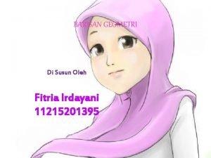 BARISAN GEOMETRI Di Susun Oleh Fitria Irdayani 11215201395
