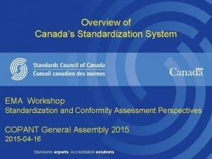 Overview of Canadas Standardization System EMA Workshop Standardization