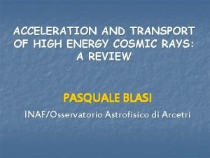 ACCELERATION AND TRANSPORT OF HIGH ENERGY COSMIC RAYS