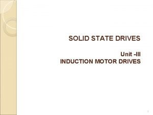 SOLID STATE DRIVES Unit III INDUCTION MOTOR DRIVES