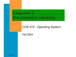 Assignment 2 Nonpreemptive scheduling COS 318 Operating System