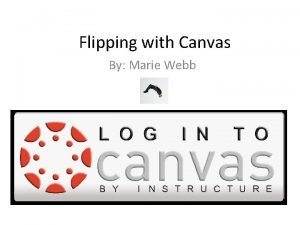 Flipping with Canvas By Marie Webb 1 What