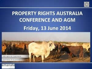 PROPERTY RIGHTS AUSTRALIA CONFERENCE AND AGM Friday 13
