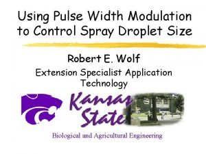 Using Pulse Width Modulation to Control Spray Droplet