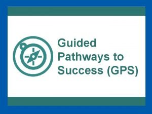 Guided Pathways to Success GPS GPS Essentials Whole