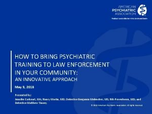 HOW TO BRING PSYCHIATRIC TRAINING TO LAW ENFORCEMENT