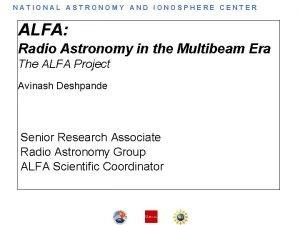 NATIONAL ASTRONOMY AND IONOSPHERE CENTER ALFA Radio Astronomy