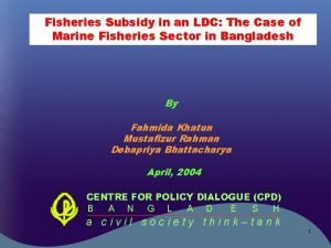 Fisheries Subsidy in an LDC The Case of
