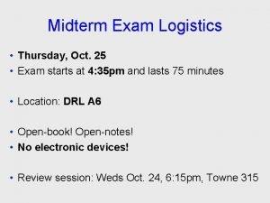 Midterm Exam Logistics Thursday Oct 25 Exam starts