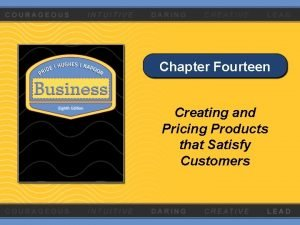 Chapter Fourteen Creating and Pricing Products that Satisfy