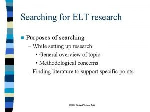 Searching for ELT research n Purposes of searching
