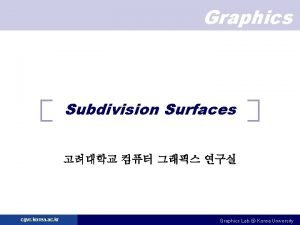 Graphics Subdivision Surfaces cgvr korea ac kr Graphics