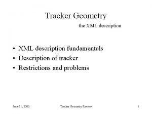 Tracker Geometry the XML description XML description fundamentals