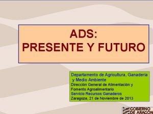 ADS PRESENTE Y FUTURO Departamento de Agricultura Ganadera