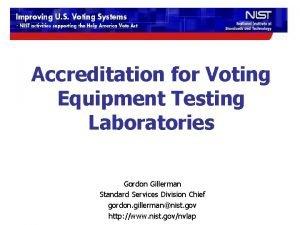 Accreditation for Voting Equipment Testing Laboratories Gordon Gillerman