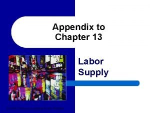 Appendix to Chapter 13 Labor Supply 2004 Thomson