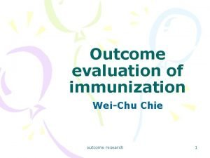 Outcome evaluation of immunization WeiChu Chie outcome research