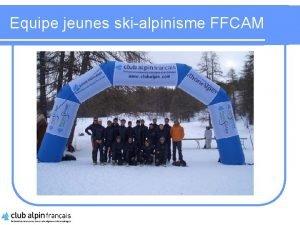 Equipe jeunes skialpinisme FFCAM Groupes Des groupes sont
