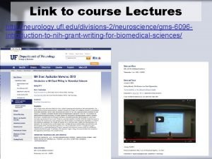 Link to course Lectures http neurology ufl edudivisions2neurosciencegms6096