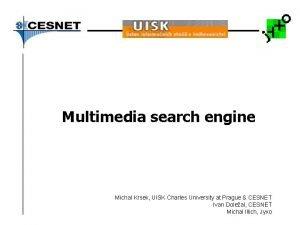 Multimedia search engine Michal Krsek UISK Charles University