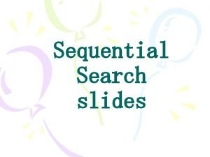 Sequential Search slides Searching Searching Information retrieval is