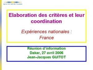 Elaboration des critres et leur coordination Expriences nationales