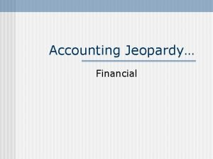 Accounting Jeopardy Financial Todays Categories Cash n Merchandising