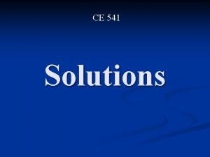 CE 541 Solutions A solution is a homogeneous