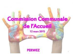 Commission Communale de lAccueil 12 mars 2015 PERWEZ