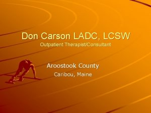 Don Carson LADC LCSW Outpatient TherapistConsultant Aroostook County