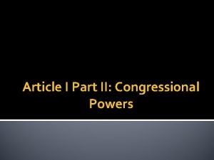 Article I Part II Congressional Powers Federal Government