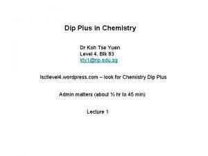 Dip Plus in Chemistry Dr Koh Tse Yuen