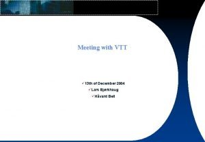 Meeting with VTT 13 th of December 2004