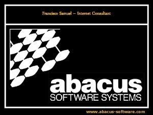 Francisco Samuel Internet Consultant www abacussoftware com Francisco
