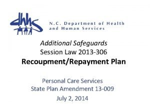 Additional Safeguards Session Law 2013 306 RecoupmentRepayment Plan